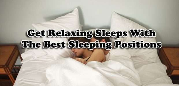 Get Relaxing Sleeps With The Best Sleeping Positions